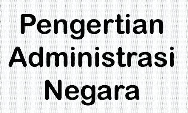 √Pengertian Administrasi Negara: Ciri, Tujuan, Ruang Lingkup, Contoh