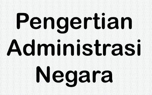 Pengertian Administrasi Negara