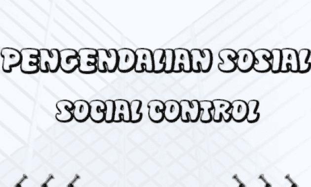 √Pengertian Pengendalian Sosial: Ciri, Jenis, Tujuan, Bentuk